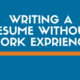 How to Write a Resume for a Job with NO Experience