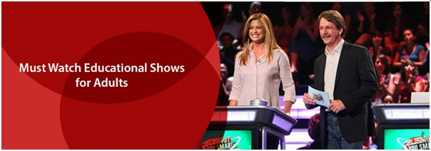 Must Watch Educational Shows for Adults