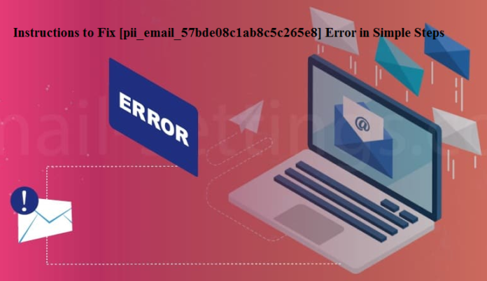 Instructions-to-Fix-[pii_email_57bde08c1ab8c5c265e8]-Error-in-Simple-Steps